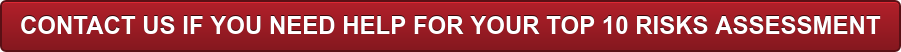 CONTACT US IF YOU NEED HELP FOR YOUR TOP 10 RISKS ASSESSMENT