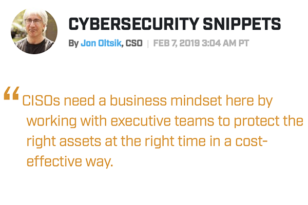 "Jon Oltsik quote: ""CISOs need a business mindset here by working with executive teams to protect the right assets at the right time in a cost-effective way."""
